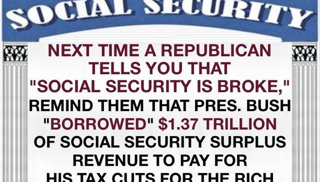 "Facebook posts like this one suggest President George W. Bush ""borrowed"" from Social Security surpluses to fund government projects."
