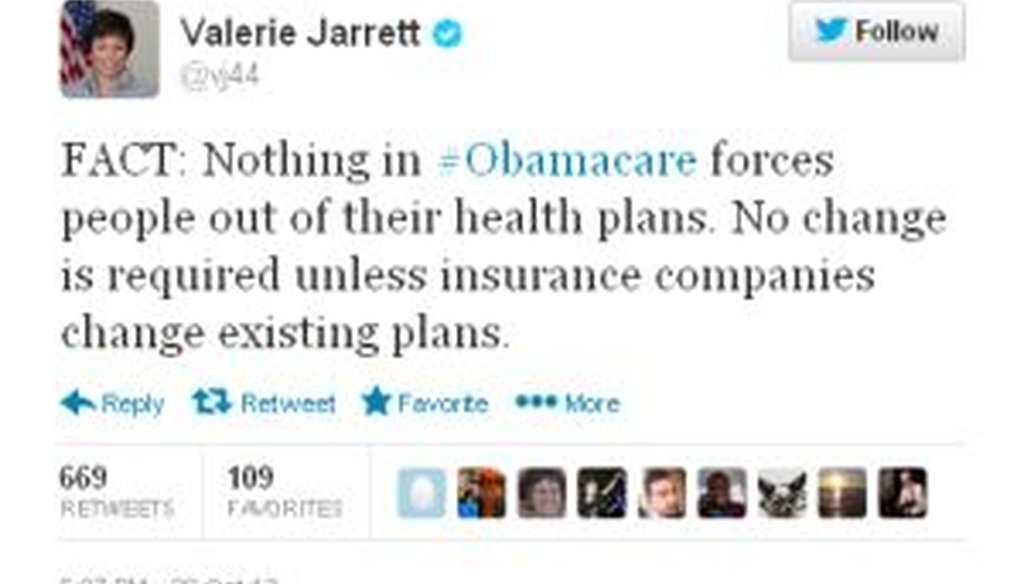 """White House senior adviser Valerie Jarrett tweeted that """"nothing in Obamacare forces people out of their health plans."""" We checked to see if that's right."""