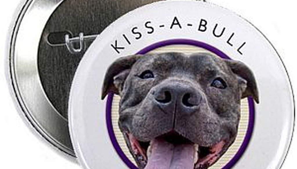 Kiss-A-Bull? Pucker up with your pitt bull at your own risk, the Truth-O-Meter said last week.