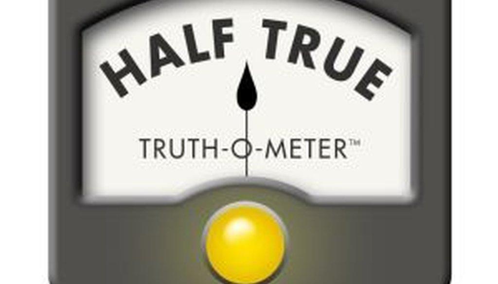 The Truth-O-Meter was stuck on Half True last week.