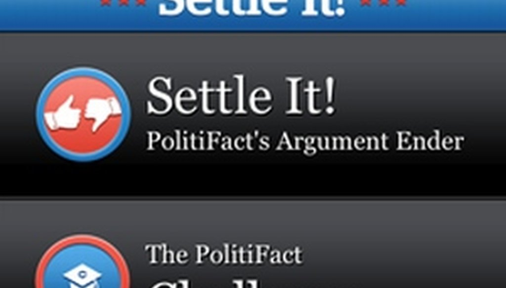 <i>Settle It! PolitiFact's Argument Ender,</i> allows you to search for fact-checks and play the PolitiFact Challenge, a quiz that tests your knowledge of our fact-checking.