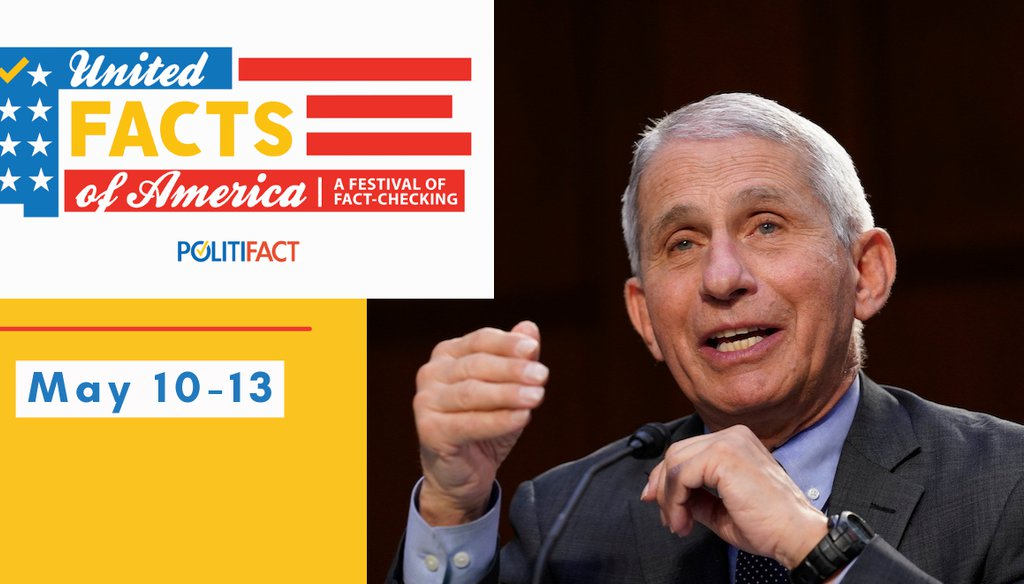 Our first-ever virtual fact-checking festival will feature Dr. Anthony Fauci to talk about the COVID-19 pandemic. You'll have a chance to hear him live and ask questions. (AP)