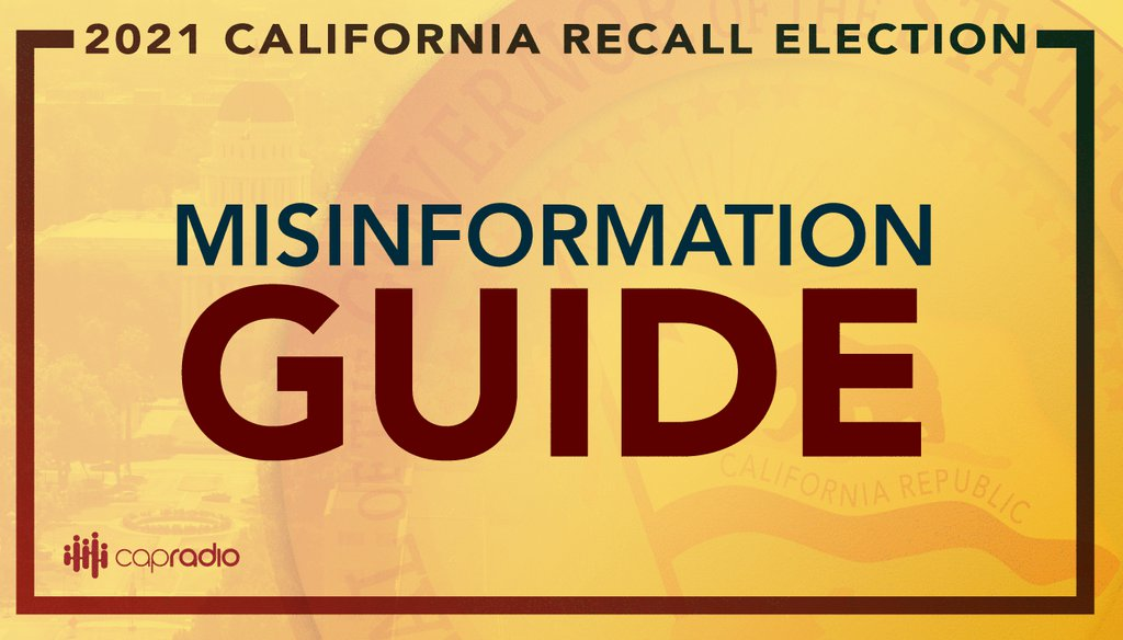 There's plenty of misinformation and confusion about how the California recall process works. CapRadio's PolitiFact California debunks falsehoods and demystifies the process in our guide to misinformation about the recall election.
