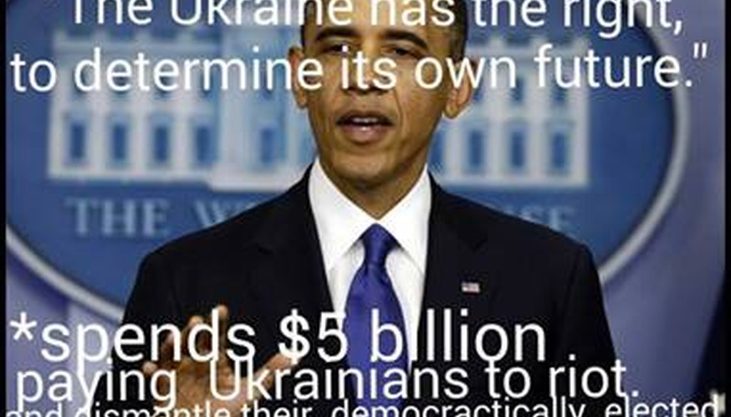 "A meme on Facebook says President Barack Obama  spent ""$5 billion paying Ukrainians to riot and dismantle their democratically elected government."""