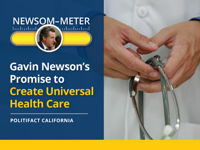 Running for California governor, Gavin Newsom promised to create universal healthcare. Graphic by PolitiFact California