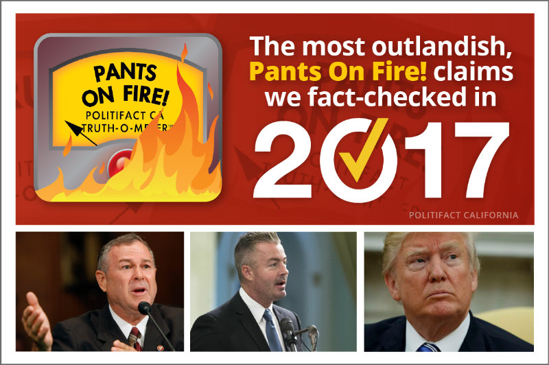 PolitiFact California rated six claims Pants On Fire, our most severe rating, in 2017.