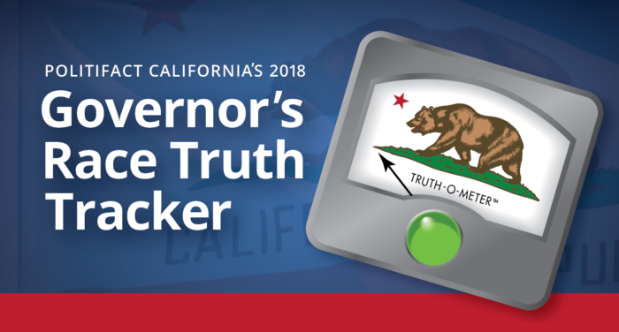 PolitiFact California is fact-checking claims by candidates in the 2018 governor's race.